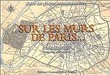 SUR LES MURS DE PARIS. Guide des plaques commémoratives