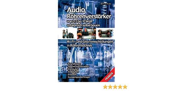 Audio Röhrenverstärker von 0,3 bis 10 Watt erfolgreich selbst bauen ...