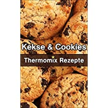Thermomix Rezepte: Ausgezeichnete Kekse & Cookies (Thermomix TM5 & TM31 Kochbuch)