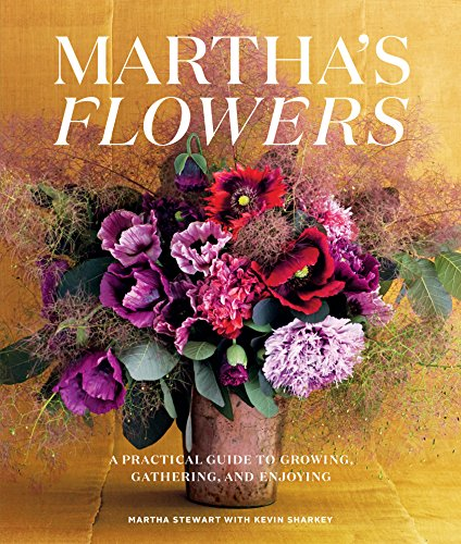 Martha's Flowers, Deluxe Edition: A Practical Guide to Growing, Gathering, and Enjoying