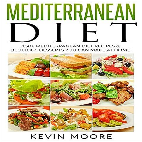 Mediterranean Diet: 150+ Mediterranean Diet Recipes & Delicious Desserts You Can Make at Home