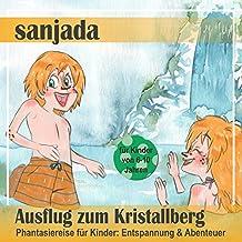 Ausflug zum Kristallberg: Phantasiereise für Kinder - Entspannung & Abenteuer (Sanjada)