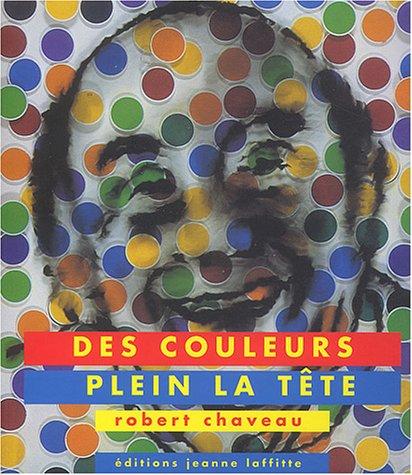 Des couleurs plein la tête par Robert Chaveau
