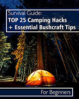 Survival Guide: TOP 25 Camping Hacks + Essential Bushcraft Tips For Beginners (English Edition) de [Patterson, Herman, Hansen, Daryl]