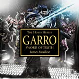 Garro: Sword of Truth (Warhammer 40,000 Novels: Horus Heresy)