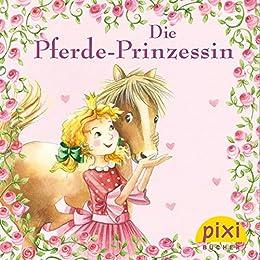 Pixi - Die Pferde-Prinzessin (Pixi E-Books 10) von [Gellersen, Ruth]