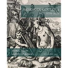Hendrick Goltzius (1558-1617): Mythos, Macht und Menschlichkeit