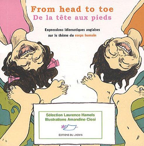 From head to toe - De la tête aux pieds : Expressions idiomatiques anglaises sur le thème du corps humain