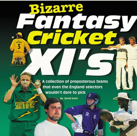 Bizarre Fantasy Cricket XI's (Bizarre fantasy teams) por David Kohn