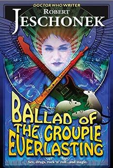 Ballad of the Groupie Everlasting (English Edition) von [Jeschonek, Robert]