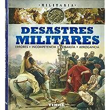 Desastres militares, errores, incompetencia, cobardía, arrogancia. (Militaria)