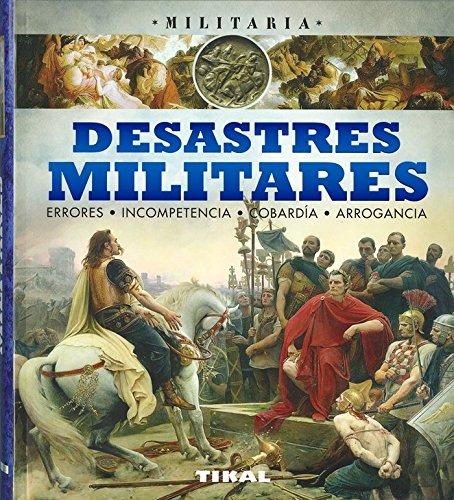 Desastres militares, errores, incompetencia, cobardía, arrogancia por Giorgio Bergamino