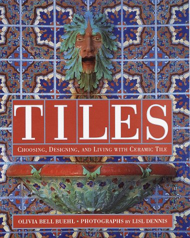 Tiles: Choosing, Designing, and Living With Ceramic Tile