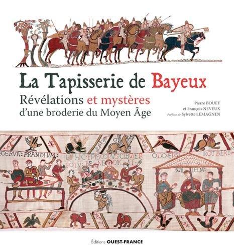 La tapisserie de Bayeux : Révélation et mystères d'une broderie du Moyen Age
