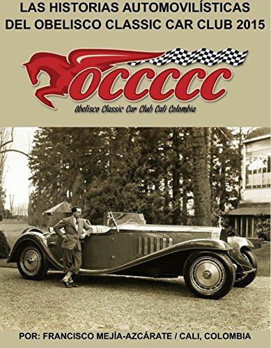 LAS HISTORIAS AUTOMOVILÍSTICAS DEL OBELISCO CLASSIC CAR CLUB: Historias publicadas en 2015 - Libro 006 (Serie nº 6) por Francisco Mejía-Azcárate