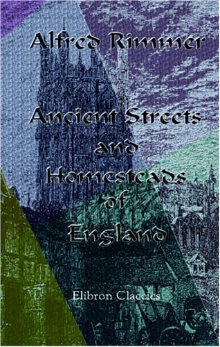 Ancient Streets and Homesteads of England PDF Books