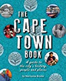 The Cape Town Book: Companion Volume to the Joburg Book: A Guide to the City's History, People and Places