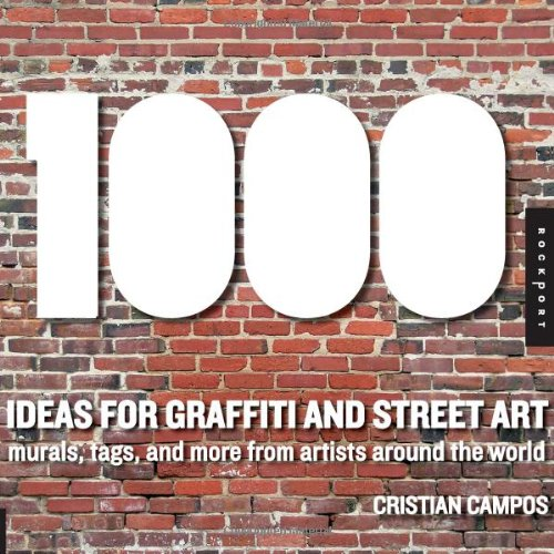 1,000 Ideas for Graffiti and Street Art: Murals, Tags, and More from Artists Around the World (1,000 (Rockport))