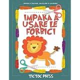 Impara a Usare le Forbici: un grande quaderno per bambini con tanti disegni di graziosi animali per imparare a tagliare…