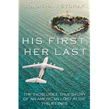 His First, Her Last: The Incredible True Story of an American Lost in the Philippines (English Edition)