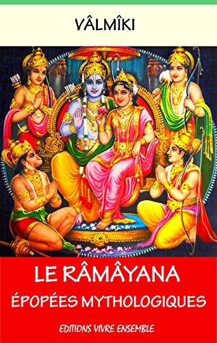 Le Râmâyana - Tome I et II - Annoté (enrichi d'une biographie complète): Épopées Mythologiques par Vâlmîki