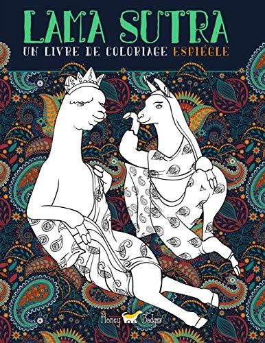 Lama Sutra: Un Livre De Coloriage Espiègle: Thème du Kama Sutra avec des lamas, des paresseux et des licornes par Honey Badger Coloring