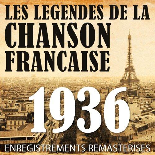 Année 1936 - Les Légendes De La Chanson Française (French Music Legends Of The 30's)