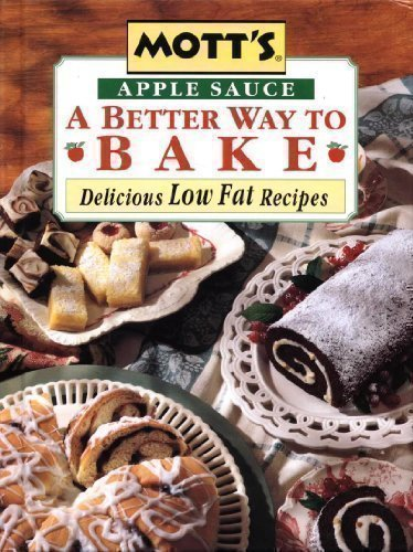 Mott's Apple Sauce A Better Way to Bake: Delicious Low Fat Recipes