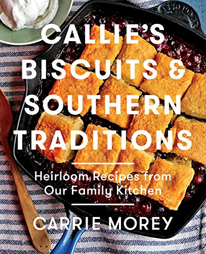 Callie's Biscuits and Southern Traditions: Heirloom Recipes from Our Family Kitchen (English Edition)