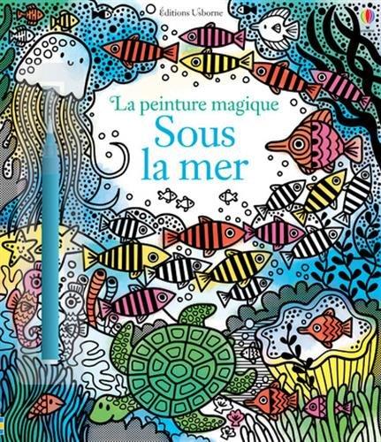 Sous la mer - La peinture magique par Fiona Watt