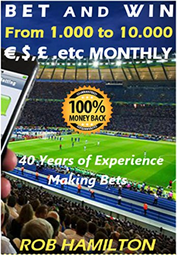BET AND WIN From 1,000 to 10,000 €,$,£ .etc MONTHLY, MAKING SPORTS BETTING: 100% Successful Method or Your Money Back, Earn a Fixed Salary, 40 Years of Experience, Author Support (English Edition)