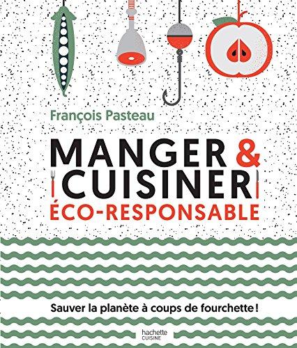 Manger et cuisiner éco-responsable : sauver la planète à coups de fourchettes !