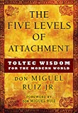 Five Levels of Attachment: Toltec Wisdom for the Modern World