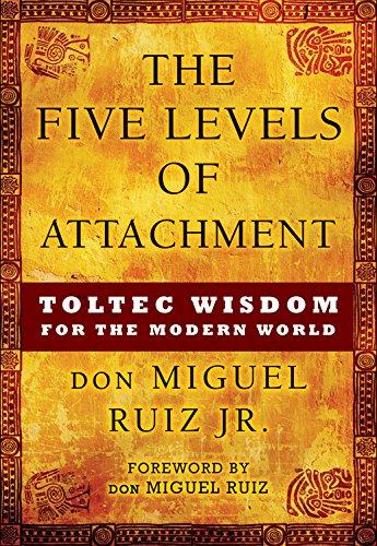 The Five Levels of Attachment: Toltec Wisdom for the Modern World por Don Miguel Ruiz Jr