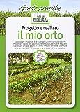 Progetto e realizzo il mio orto. Gli ortaggi, i materiali e le cure per un orto senza problemi. Progettare l'orto per organizzare rotazioni, semine e trapianti