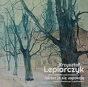 Krzysztof Lepiarczyk - Jakzez Ja Sie Uspokoje