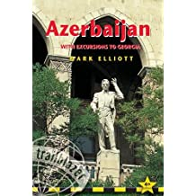 Azerbaijan: Practical Travel Guide with Excursions to Georgia (Azerbaijan (with Excursions to Georgia))