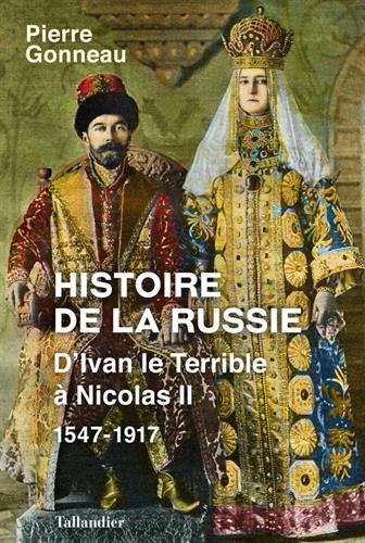Histoire de la Russie : D'Ivan le Terrible à Nicolas II - 1547-1917 par Pierre Gonneau