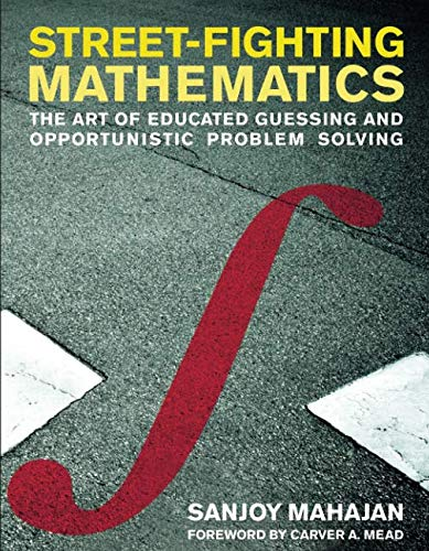 Street-Fighting Mathematics: The Art of Educated Guessing and Opportunistic Problem Solving (The MIT Press) por Sanjoy Mahajan