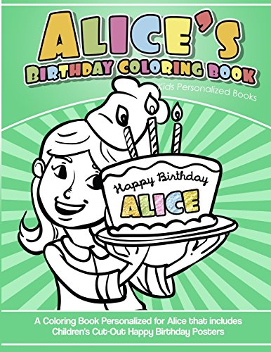 Alice's Birthday Coloring Book Kids Personalized Books: A Coloring Book Personalized for Alice that includes Children's Cut Out Happy Birthday Posters por Alice's Books