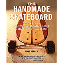 The Handmade Skateboard: Design & Build a Custom Longboard, Cruiser, or Street Deck from Scratch (English Edition)