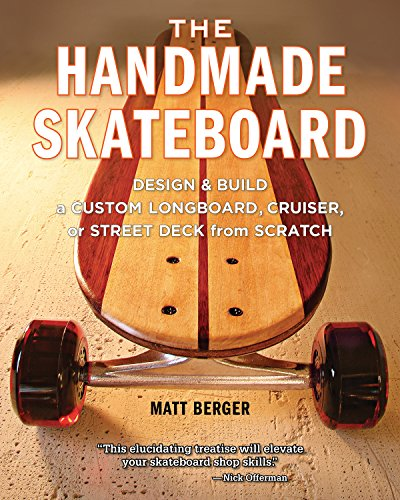 Handmade Skateboard: Design and Build a Custom Longboard, Cruiser, or Street Deck from Scratch por Matt Berger