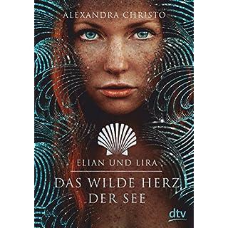 Elian und Lira - Das wilde Herz der See: Roman