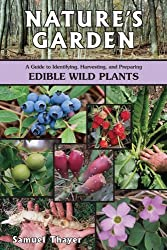 Nature's Garden: A Guide to Identifying, Harvesting, and Preparing Edible Wild Plants by Samuel Thayer (2010-03-01)