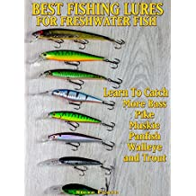 Do You Want To Learn How To Catch More Bass, Pike, Muskie, and Panfish Walleye and Trout: Learn the best lures to use on the water.