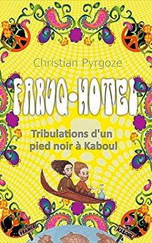 Faruq Hotel: Tribulation d'un pied noir de Constantine à Kaboul par [Pyrgoze, Christian]