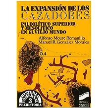 La expansión de los cazadores: paleolítico superior y mesolítico en el viejo mundo (Historia universal. Prehistoria)