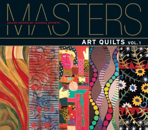 Masters Art Quilts Major Works By Leading Artists