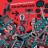 Live On Planet Earth by Andromeda Mega Express Orchestra