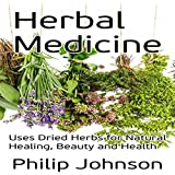 Herbal Medicine: Uses of Dried Herbs for Natural Healing, Beauty and Health